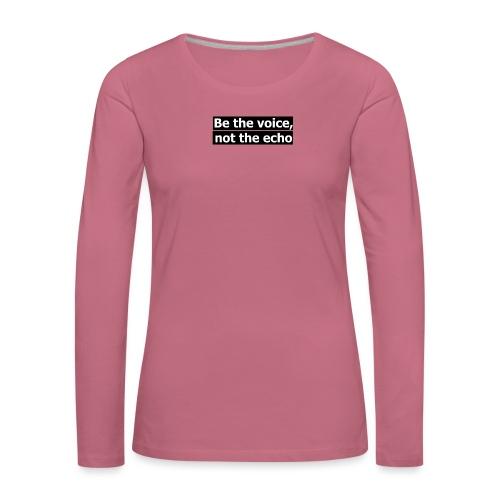 être la voix pas l'écho - T-shirt manches longues Premium Femme