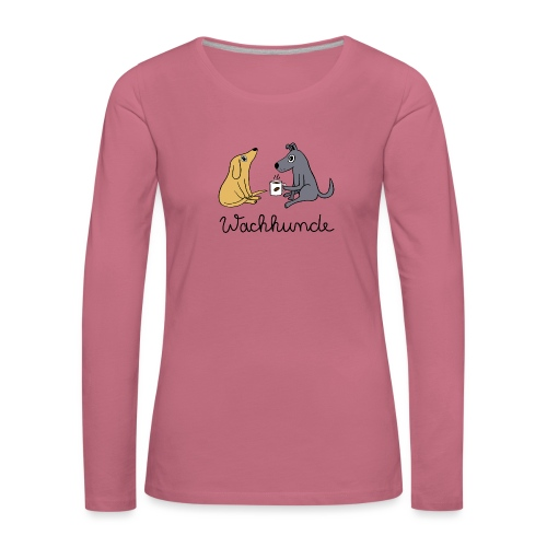 Wachhunde - Nur wach mit Kaffee - Frauen Premium Langarmshirt