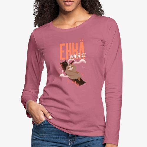 Ehkä Ehkä ei Laiskiainen - Naisten premium pitkähihainen t-paita
