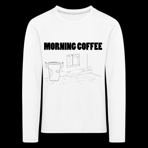 Morning Coffee - Kids' Premium Longsleeve Shirt
