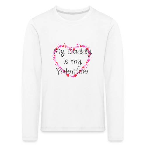 My Daddy is my Valentine - Kids' Premium Longsleeve Shirt