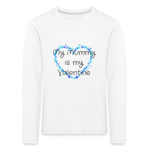 My Mummy is my Valentine - Kids' Premium Longsleeve Shirt