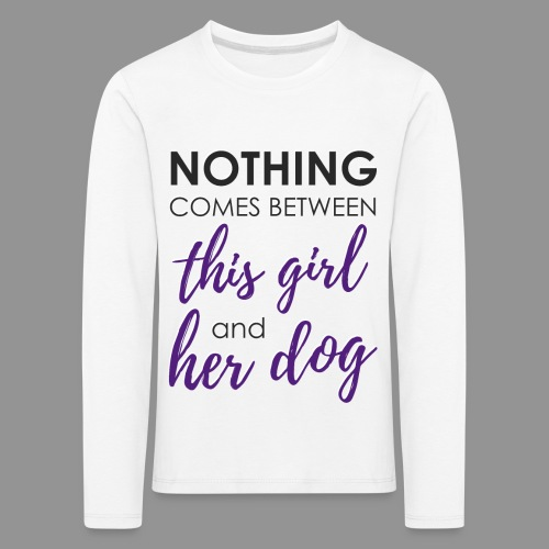 Nothing comes between this girl her and her dog - Kids' Premium Longsleeve Shirt