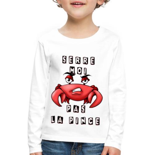Serre moi pas la pince - T-shirt manches longues Premium Enfant