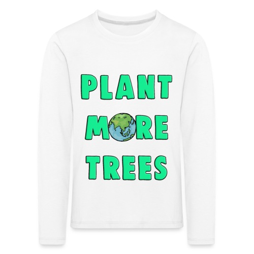 Plant More Trees Global Warming Climate Change - Kids' Premium Longsleeve Shirt