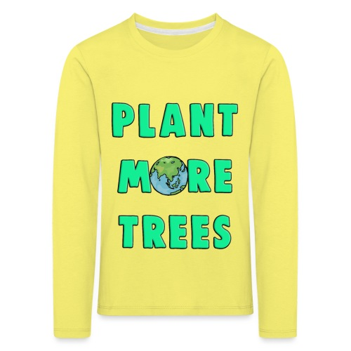 Plant More Trees Global Warming Climate Change - Kids' Premium Longsleeve Shirt