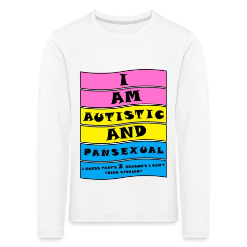 Autistic and Pansexual   Funny Quote - Kids' Premium Longsleeve Shirt