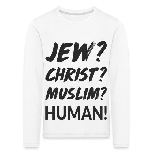 Jew? Christ? Muslim? Human! - Kinder Premium Langarmshirt