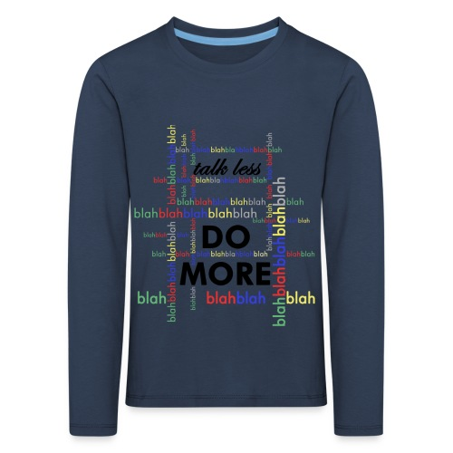 Talk less do more - Maglietta Premium a manica lunga per bambini