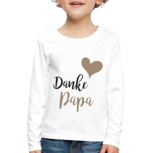 Danke Papa - Kinder Premium Langarmshirt