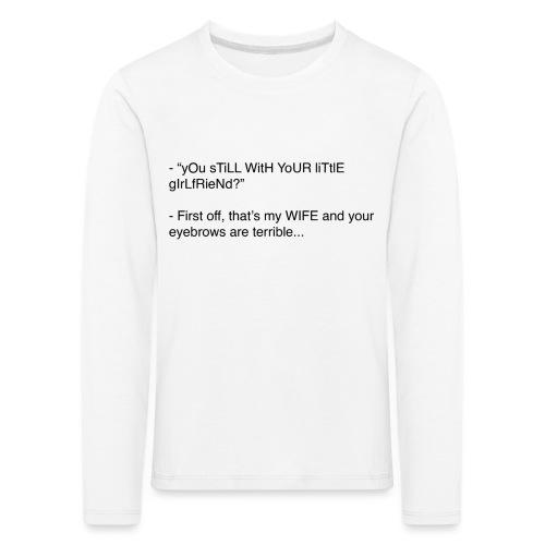 yOu sTiLL WitH YoUR liTtlE girLfRieNd???? - Långärmad premium-T-shirt barn