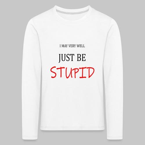 I may be very well - Kids' Premium Longsleeve Shirt