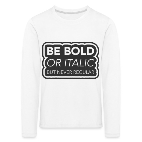 Be bold, or italic but never regular - Kinderen Premium shirt met lange mouwen