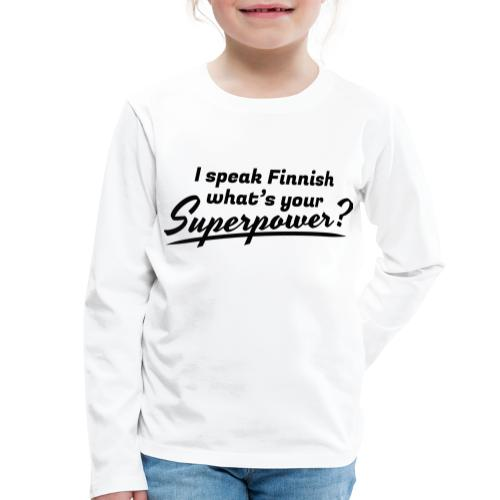 I speak Finnish what's your Superpower? - Lasten premium pitkähihainen t-paita