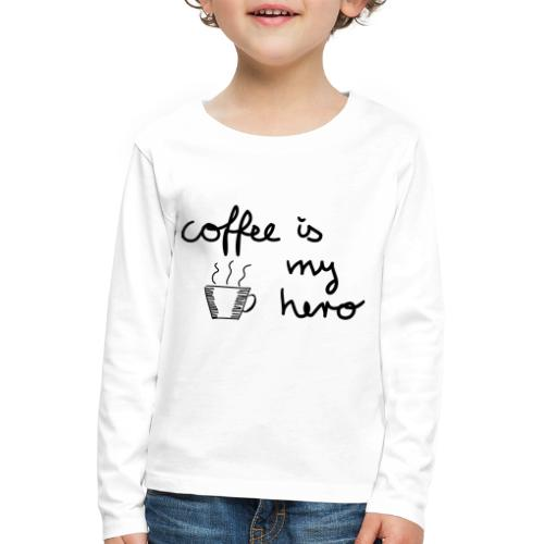 Coffee Is My Hero - Kinder Premium Langarmshirt