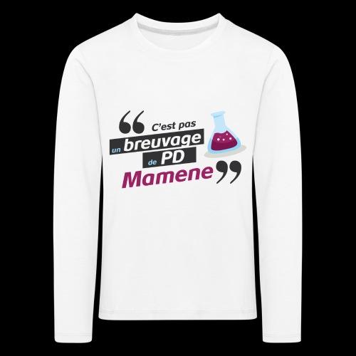 Ce genre de breuvage de PD, Mamene ! - T-shirt manches longues Premium Enfant