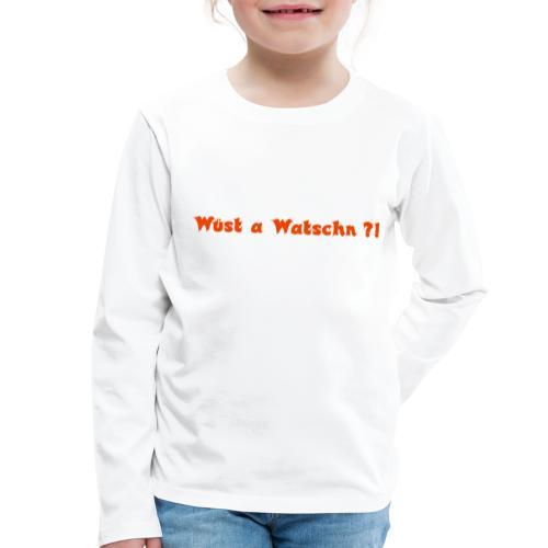 Wüst a Watschn?! - Kinder Premium Langarmshirt