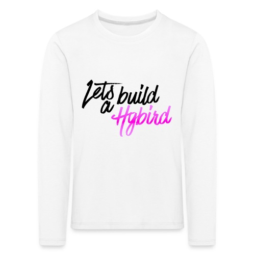 Lets Build A hybrid - Kids' Premium Longsleeve Shirt