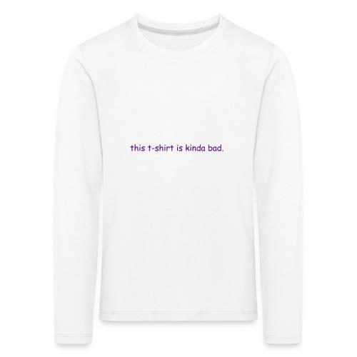 kinda bad t-shirt - Kids' Premium Longsleeve Shirt