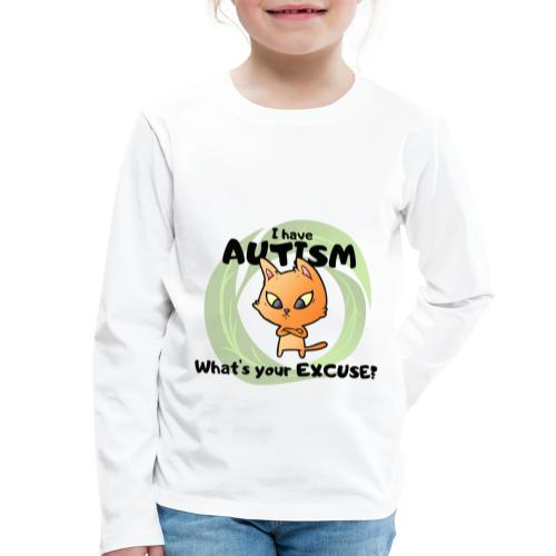 I have AUTISM, what's your excuse? - Kids' Premium Longsleeve Shirt
