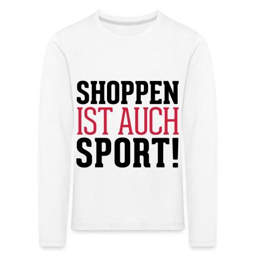 Shoppen ist auch Sport! - Kinder Premium Langarmshirt