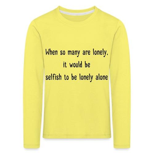 Selfish to be lonely alone - Lasten premium pitkähihainen t-paita