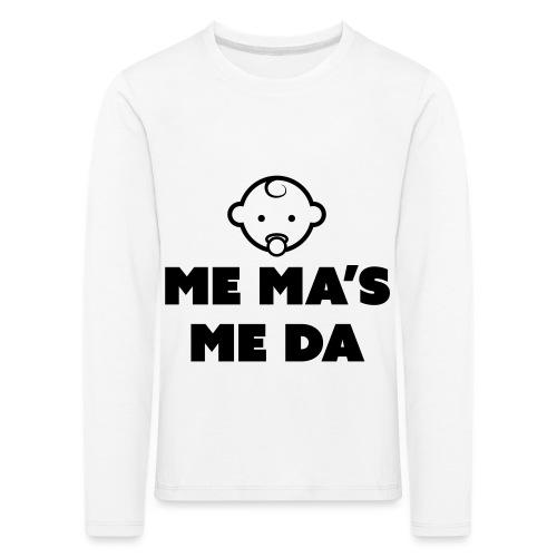 Me Ma's Me Da - Kids' Premium Longsleeve Shirt