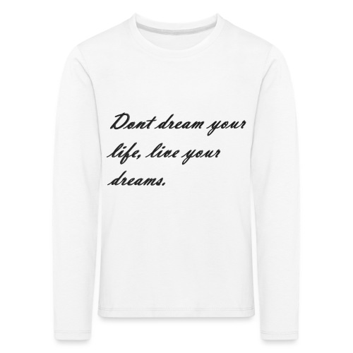 Don t dream your life live your dreams - Kids' Premium Longsleeve Shirt