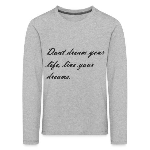 Don t dream your life live your dreams - Kids' Premium Longsleeve Shirt
