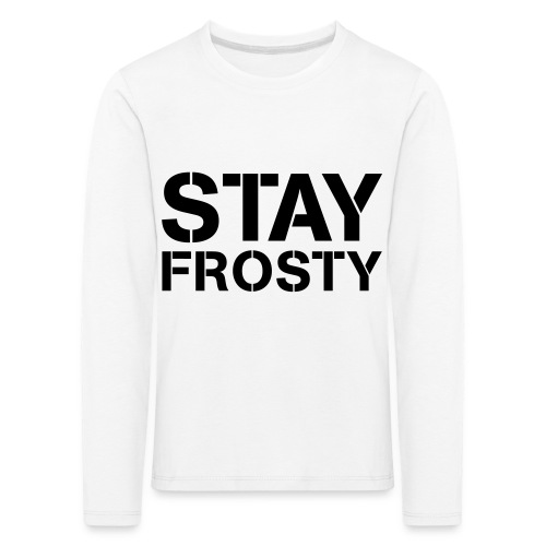 Stay Frosty - Kids' Premium Longsleeve Shirt