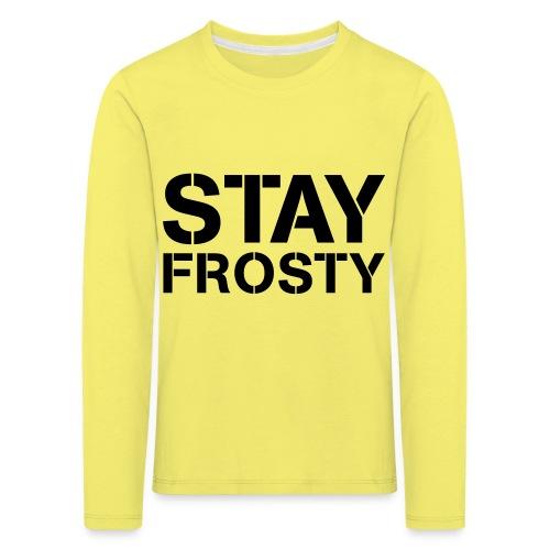 Stay Frosty - Kids' Premium Longsleeve Shirt