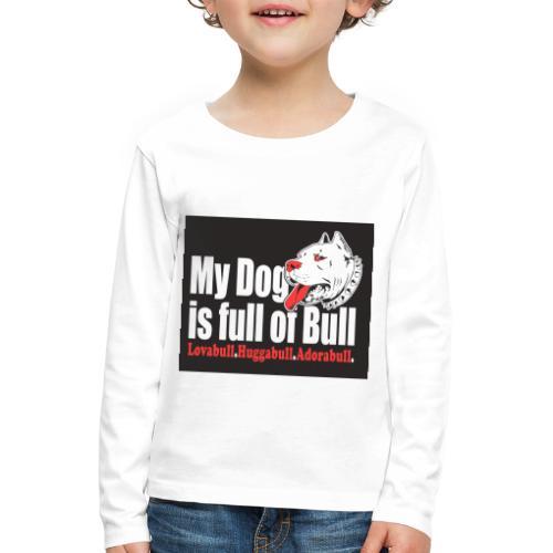 My Dog is full of Bull - Koszulka dziecięca Premium z długim rękawem