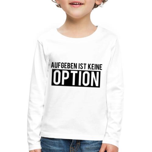Aufgeben ist keine Option! - Kinder Premium Langarmshirt