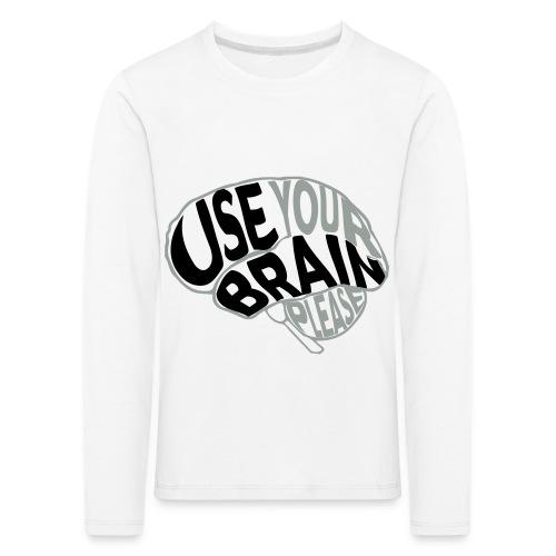 Use your brain - Maglietta Premium a manica lunga per bambini
