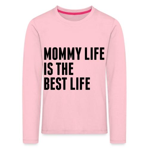 Mommy Life Is The Best Life - Kids' Premium Longsleeve Shirt