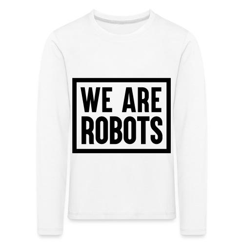 We Are Robots Premium Tote Bag - Kids' Premium Longsleeve Shirt