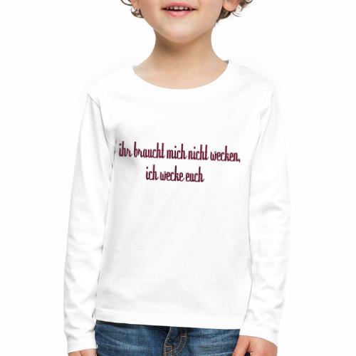 ihr_braucht_mich_nicht_wecken_ich_wecke - Kinder Premium Langarmshirt