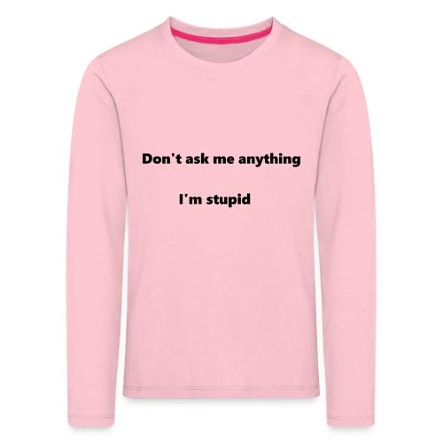 I'm stupid - Lasten premium pitkähihainen t-paita