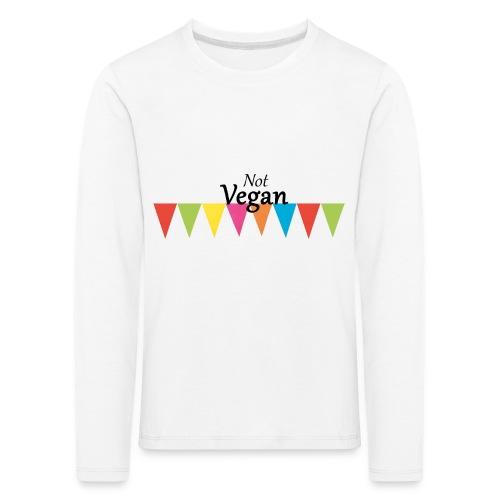 Not Vegan - Kids' Premium Longsleeve Shirt