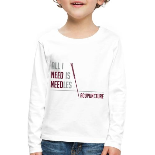 All I need is needles - T-shirt manches longues Premium Enfant