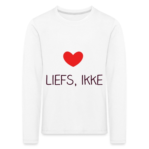 Liefs, ikke - Kinderen Premium shirt met lange mouwen