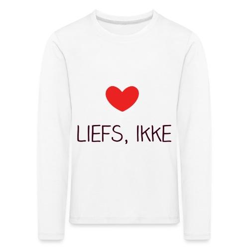 Liefs, ikke (kindershirt) - Kinderen Premium shirt met lange mouwen