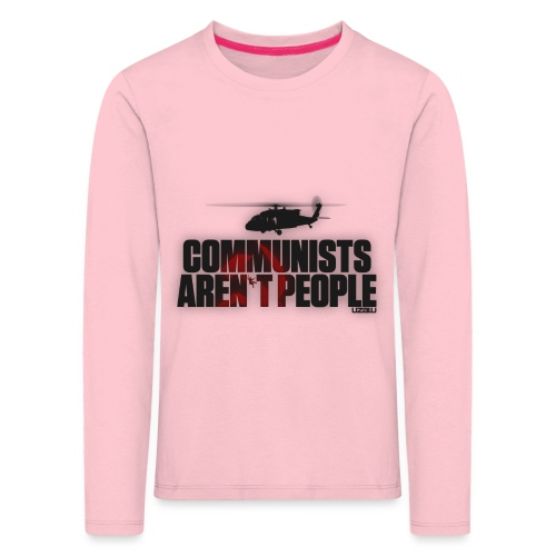 Communists aren't People - Kids' Premium Longsleeve Shirt