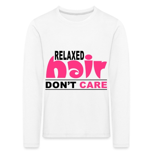 Relaxed Hair Don't Care - Kids' Premium Longsleeve Shirt
