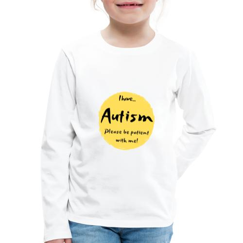 I have autism, please be patient with me! - Kids' Premium Longsleeve Shirt