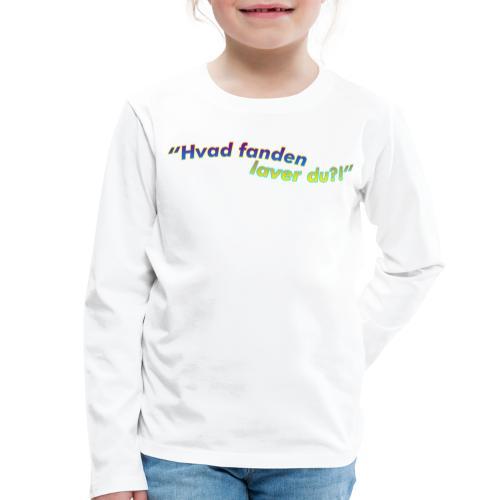 Hvad fanden laver du?!? - Børne premium T-shirt med lange ærmer