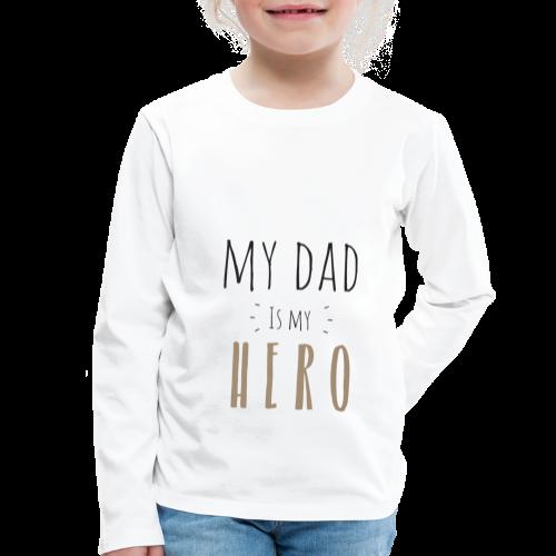 My dad is my Hero - Kinder Premium Langarmshirt