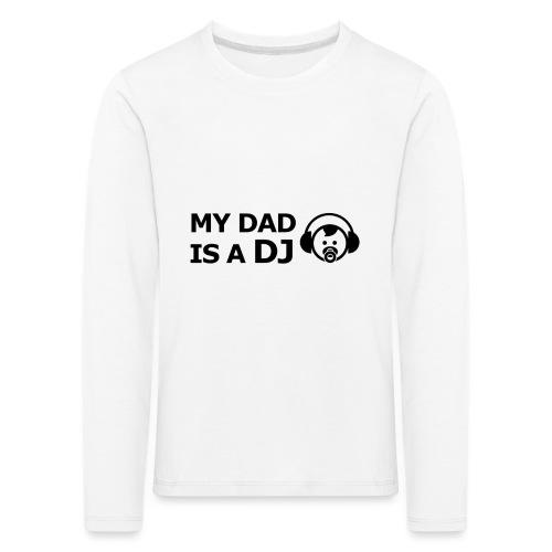 My Dad Is a DJ - Kinderen Premium shirt met lange mouwen