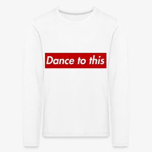 Dance to this - Kinder Premium Langarmshirt