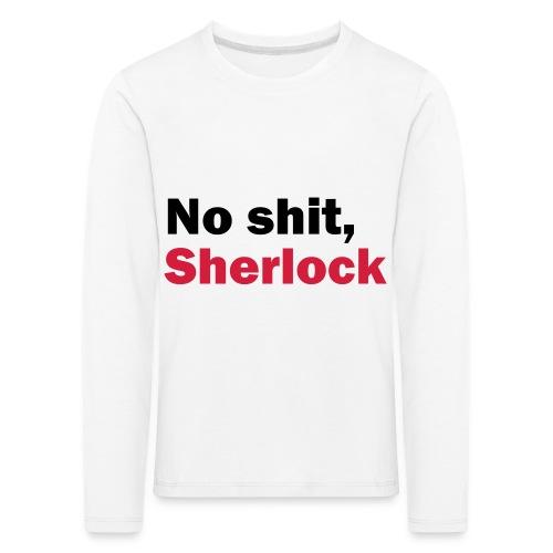 No shit, Sherlock - Kids' Premium Longsleeve Shirt
